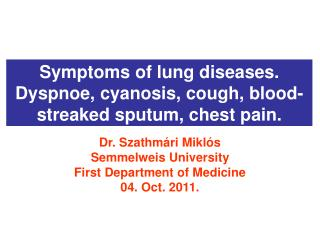 Symptoms of lung diseases. Dyspnoe, cyanosis, cough, blood-streaked sputum, chest pain.