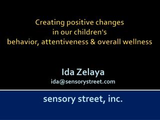 Creating positive changes in our children's behavior , attentiveness & overall wellness