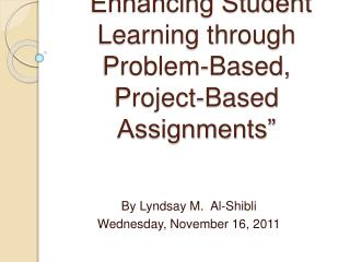 """Enhancing Student Learning through Problem-Based, Project-Based Assignments"""