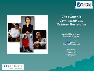 The Hispanic Community and Outdoor Recreation Applied Management Research Program UCLA Anderson School of Management