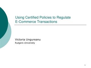 Using Certified Policies to Regulate E-Commerce Transactions