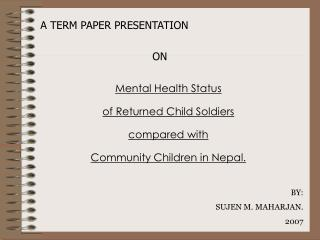 Mental Health Status  of Returned Child Soldiers  compared with  Community Children in Nepal.