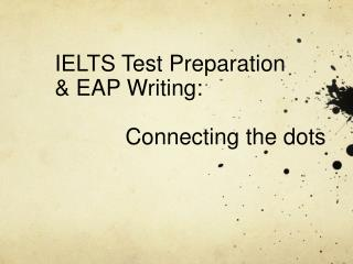 IELTS Test Preparation   & EAP Writing:  		Connecting the dots