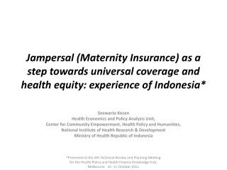 Jampersal (Maternity Insurance) as a step towards universal coverage and health equity: experience of I ndonesia *