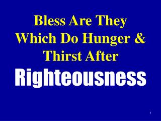 Bless Are They Which Do Hunger & Thirst After  Righteousness