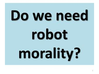 Do we need robot morality?