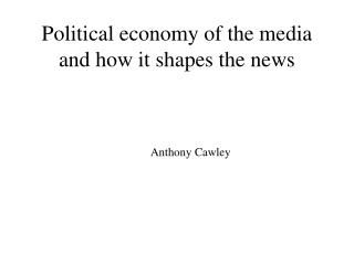 Political economy of the media and how it shapes the news