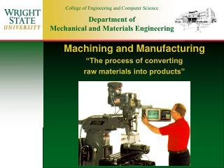 "Machining and Manufacturing  ""The process of converting  raw materials into products"""