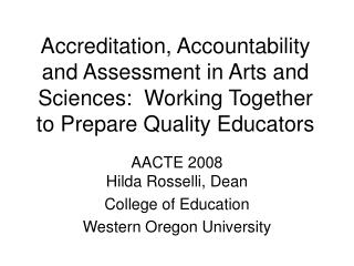 Accreditation, Accountability and Assessment in Arts and Sciences: Working Together to Prepare Quality Educators