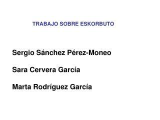 Sergio Sánchez Pérez-Moneo Sara Cervera García Marta Rodríguez García