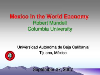 Mexico in the World Economy  Robert Mundell  Columbia University