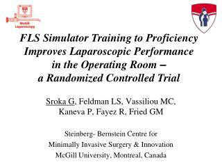 Sroka G , Feldman LS, Vassiliou MC, Kaneva P, Fayez R, Fried GM Steinberg- Bernstein Centre for  Minimally Invasive Surg