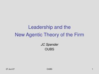 Leadership and the  New Agentic Theory of the Firm