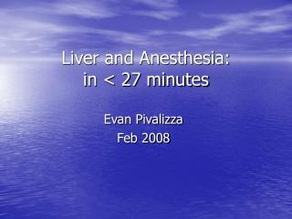 Liver and Anesthesia: in < 27 minutes