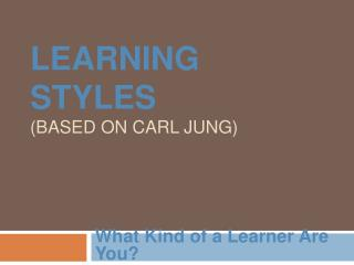 Learning Styles (based on Carl Jung)