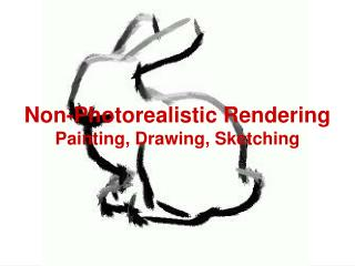 Non-Photorealistic Rendering Painting, Drawing, Sketching