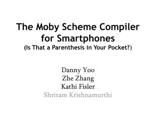 The Moby Scheme Compiler  for Smartphones (Is That a Parenthesis in Your Pocket? )