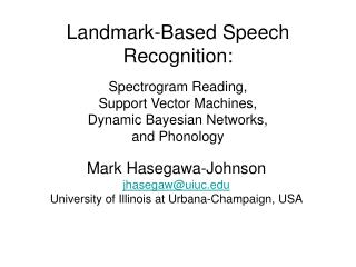 Landmark-Based Speech Recognition: Spectrogram Reading, Support Vector Machines, Dynamic Bayesian Networks, and Phonolog