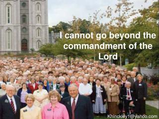 I cannot go beyond the commandment of the Lord