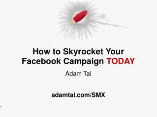 How to Skyrocket Your Facebook Campaign  TODAY