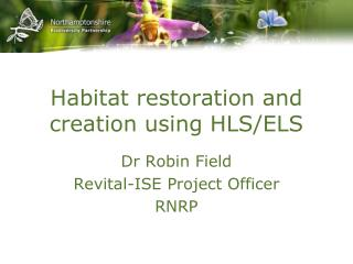 Habitat restoration and creation using HLS/ELS