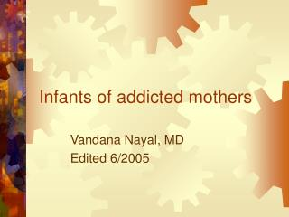 Infants of addicted mothers
