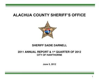 ALACHUA COUNTY SHERIFF'S OFFICE SHERIFF SADIE DARNELL 2011 ANNUAL REPORT & 1 st  QUARTER OF 2012 CITY OF HAWTHORNE