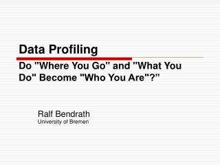 "Data Profiling Do ""Where You Go"" and ""What You Do"" Become ""Who You Are""?"""