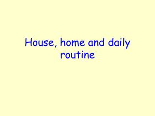 House, home and daily routine