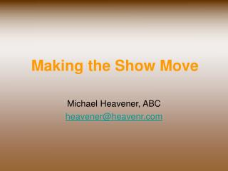 Making the Show Move