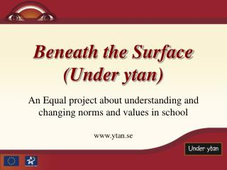 Beneath the Surface (Under ytan)