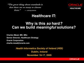 Healthcare IT: Why is this  so  hard ? Can we build  meaningful  solutions?