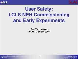 User Safety: LCLS NEH Commissioning and Early Experiments