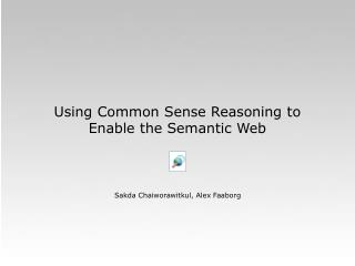 Using Common Sense Reasoning to Enable the Semantic Web