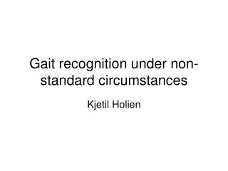 Gait recognition under non-standard circumstances