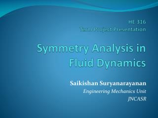 HE 316  Term Project Presentation Symmetry Analysis in Fluid Dynamics