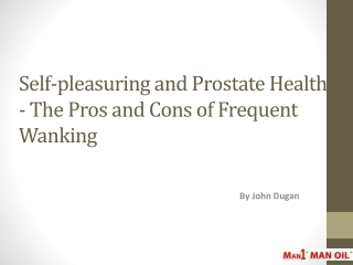 Self-pleasuring and Prostate Health - The Pros and Cons