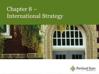 Chapter 8 –  International Strategy