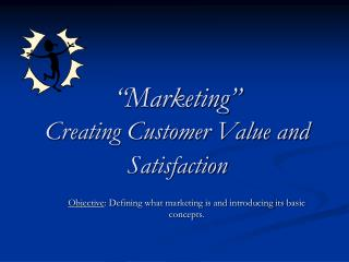 """Marketing"" Creating Customer Value and Satisfaction"