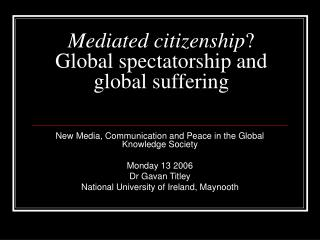 Mediated citizenship ? Global spectatorship and global suffering