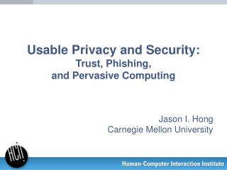 Usable Privacy and Security:  Trust, Phishing,  and Pervasive Computing