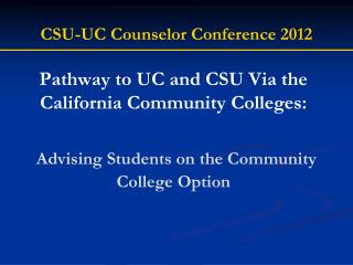 Pathway to UC and CSU Via the  California  Community College s : Advising Students on the Community College Option