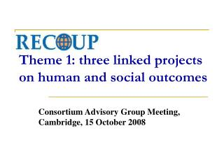 RECOUP Theme 1: three linked projects on human and social outcomes