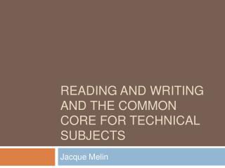 Reading and writing and the common core for technical subjects