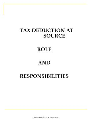 TAX DEDUCTION AT        	      SOURCE ROLE AND  RESPONSIBILITIES