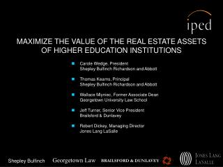 MAXIMIZE THE VALUE OF THE REAL ESTATE ASSETS  OF HIGHER EDUCATION INSTITUTIONS