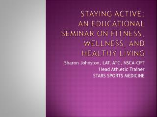 Staying Active: An Educational Seminar on Fitness, Wellness, and Healthy Living