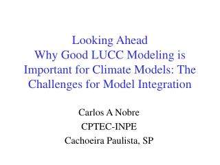Looking Ahead Why Good LUCC Modeling is Important for Climate Models: The Challenges for Model Integration
