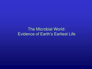 The Microbial World: Evidence of Earth's Earliest Life