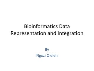 Bioinformatics Data Representation and Integration